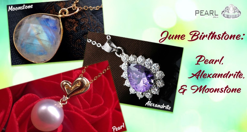 June-birthstone-pearl-alexandrite-and-moonstone