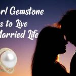 How Pearl Gemstone Helps To Live Happy Married Life