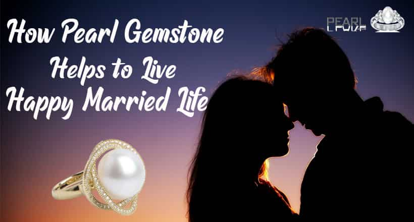how-pearl-gemstone-helps-to-live-happy-married-life-min